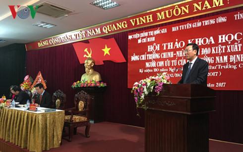 """Hội thảo """"Đồng chí Trường Chinh, nhà lãnh đạo kiệt xuất của Đảng, người con ưu tú của quê hương Nam Định"""" (Ảnh: Duy Phương)"""