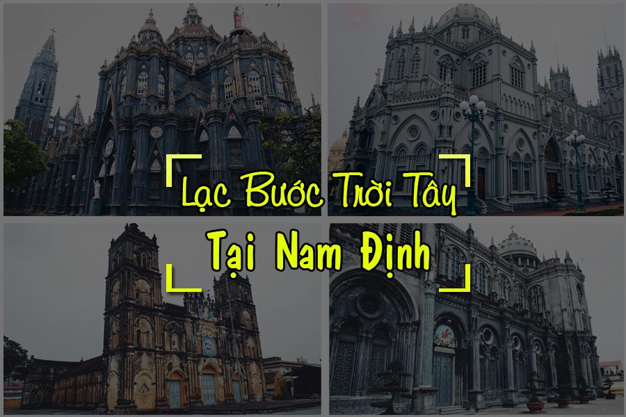 Nam Định: Lạc bước trời Tây với 4 nhà thờ đẹp hút hồn không nghĩ là ở Việt nam