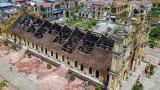 Xác định nguyên nhân vụ cháy nhà thờ cổ gần 130 năm tuổi ở Nam Định