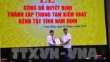 Thành lập Trung tâm Kiểm soát bệnh tật tỉnh Nam Định