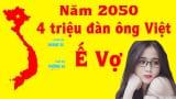 Năm 2050 khoảng 4,3 triệu đàn ông Việt Nam nguy cơ ế vợ